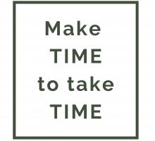 make time to take time